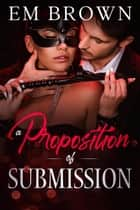 A Proposition of Submission ebook by EM BROWN