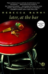 Later, at the Bar - A Novel in Stories ebook by Rebecca Barry