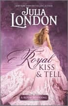 A Royal Kiss & Tell - A Historical Romance ebook by Julia London