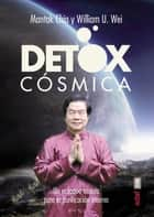 Detox cósmica ebook by Mantak Chia, Wei U.  William