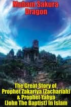 The Great Story of Prophet Zakariya (Zachariah) & Prophet Yahya (John The Baptist) In Islam ebook by Muham Sakura Dragon