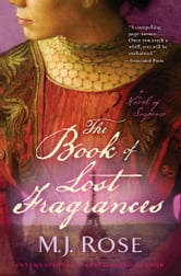 The Book of Lost Fragrances - A Novel of Suspense ebook by M. J. Rose