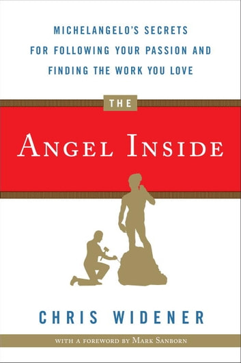 The Angel Inside - Michelangelo's Secrets For Following Your Passion and Finding the Work You Love ebook by Chris Widener