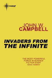 Invaders from the Infinite - Arcot, Wade and Morey Book 3 ebook by John W. Campbell