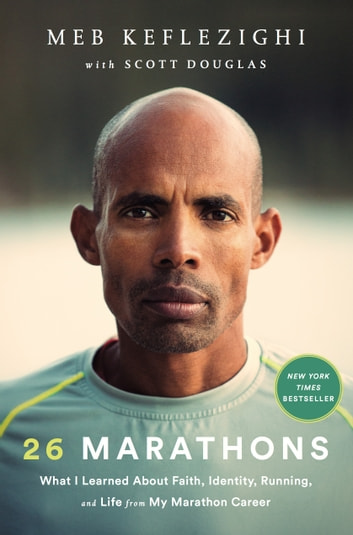26 Marathons - What I Learned About Faith, Identity, Running, and Life from My Marathon Career ebook by Meb Keflezighi,Scott Douglas