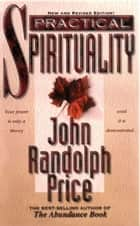 Practical Spiritualtiy ebook by John Randolph Price