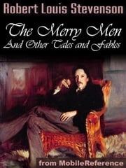 The Merry Men And Other Tales And Fables (Mobi Classics) ebook by Robert Louis Stevenson
