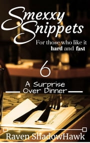 Smexxy Snippets: A Surprise Over Dinner ebook by Raven ShadowHawk