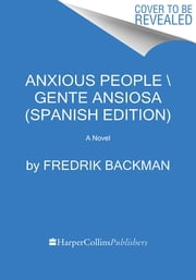 Anxious People \ Gente ansiosa (Spanish edition) - A Novel ebook by Fredrik Backman, Carmen Manuella Montes Cano