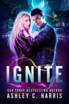 Ignite - Shock Me, #4 ebook by Ashley C. Harris