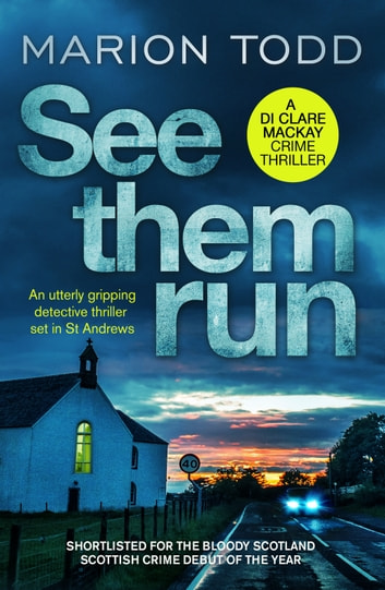 See Them Run - An utterly gripping detective thriller set in St Andrews ebook by Marion Todd