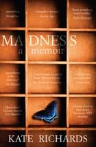 Madness: a Memoir - a Memoir ebook by Kate Richards