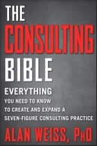 The Consulting Bible ebook by Alan Weiss