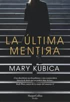 La última mentira ebook by Mary Kubica