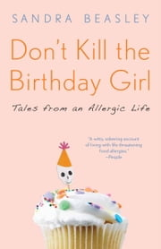 Don't Kill the Birthday Girl - Tales from an Allergic Life ebook by Sandra Beasley