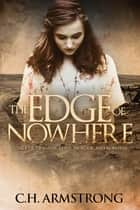 The Edge of Nowhere - A Tale of Tragedy, Love, Murder, and Survival ebook by C.H. Armstrong