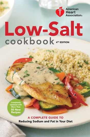 American Heart Association Low-Salt Cookbook, 4th Edition - A Complete Guide to Reducing Sodium and Fat in Your Diet ebook by American Heart Association