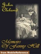 Memoirs Of Fanny Hill: Or Memoirs Of A Woman Of Pleasure (Mobi Classics) ebook by John Cleland
