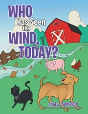 Who Has Seen the Wind, Today? ebook by Angela Thompson