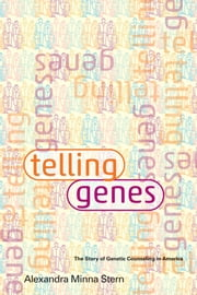 Telling Genes - The Story of Genetic Counseling in America ebook by Alexandra Minna Stern