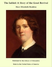 The Infidel: A Story of the Great Revival ebook by Mary Elizabeth Braddon