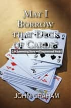 May I Borrow that Deck of Cards ebook by John Graham