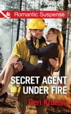 Secret Agent Under Fire (Mills & Boon Romantic Suspense) (Silver Valley P.D., Book 4) ebook by Geri Krotow