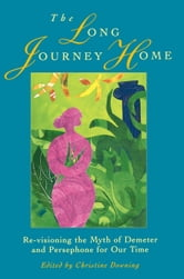 The Long Journey Home - Re-Visioning the Myth of Demeter and Persephone for Our Time ebook by