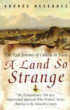 A Land So Strange ebook by Andre Resendez