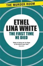 The First Time He Died ebook by Ethel Lina White