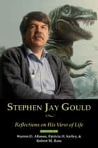 Stephen Jay Gould - Reflections on His View of Life ebook by Warren D. Allmon, Patricia Kelley, Robert Ross