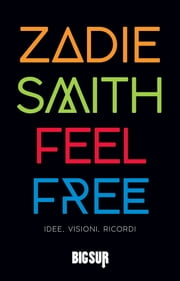 Feel Free - Idee, visioni, ricordi ebook by Zadie Smith, Martina Testa