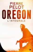 Oregon - L'Intégrale ebook by Pierre Pelot