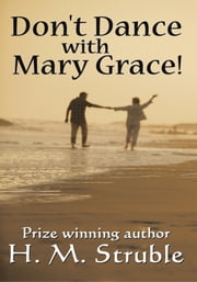Don't Dance with Mary Grace! ebook by H. M. Struble