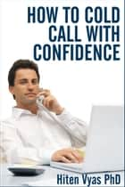 How To Cold Call With Confidence (NLP series for the workplace) ebook by Hiten Vyas