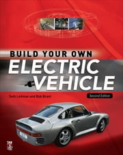 Build Your Own Electric Vehicle ebook by Seth Leitman,Bob Brant