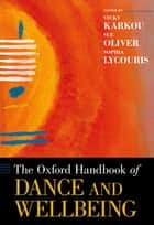 The Oxford Handbook of Dance and Wellbeing ebook by Vicky Karkou, Sue Oliver, Sophia Lycouris