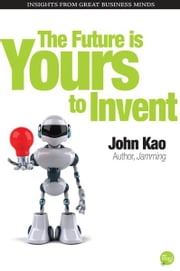 The Future Is Yours to Invent ebook by John Kao