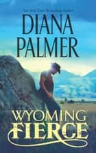 Wyoming Fierce ebook by Diana Palmer