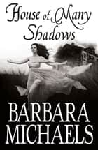 House of Many Shadows ebook by Barbara Michaels