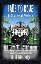Fade to Blue - An Evan Horne Mystery ebook by Bill Moody
