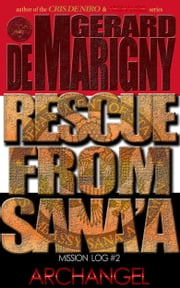 Rescue From Sana'a (ARCHANGEL, Mission Log #2) ebook by Gerard de Marigny