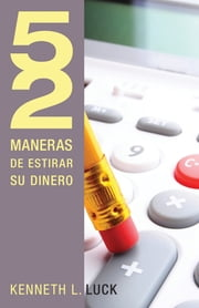 52 maneras de estirar su dinero ebook by Kenneth Luck