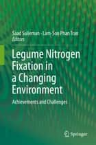 Legume Nitrogen Fixation in a Changing Environment - Achievements and Challenges ebook by Saad Sulieman, Lam-Son Phan Tran