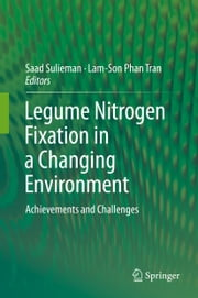 Legume Nitrogen Fixation in a Changing Environment - Achievements and Challenges ebook by Saad Sulieman,Lam-Son Phan Tran