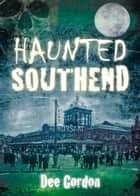 Haunted Southend ebook by Dee Gordon