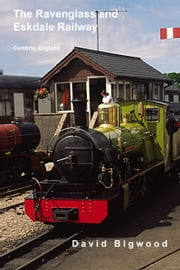 The Ravenglass and Eskdale Railway ebook by David Bigwood