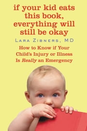 If Your Kid Eats This Book, Everything Will Still Be Okay - How to Know if Your Child's Injury or Illness Is Really an Emergency ebook by Lara Zibners