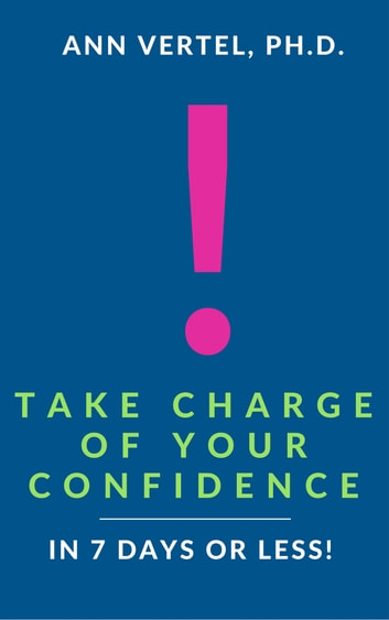 Take Charge of Your Confidence in 7 Days or Less! ebook by Ann Vertel Ph.D.