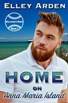 Home on Anna Maria Island - Sullivan's Sons, #1 ebook by Elley Arden